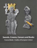 SWORDS, CROWNS, CENSERS AND BOOKS - Francia Media - Cradles of European Culture - marina vicelja-matijašić