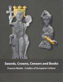 SWORDS, CROWNS, CENSERS AND BOOKS - Francia Media - Cradles of European Culture - marina vicelja-matijašić