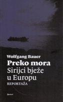 PREKO MORA - Sirijci bježe u Europu - reportaža - wolfgang bauer