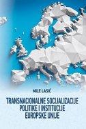TRANSNACIONALNE SOCIJALIZACIJE POLITIKE I INSTITUCIJE EUROPSKE UNIJE - mile lasić