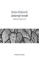 JUTARNJI MRAK - Izabrane pjesme - enes kišević