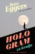 HOLOGRAM ZA KRALJA - dave eggers