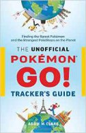 UNOFFICIAL POKEMON GO TRACKERS GUIDE - adam m. clare