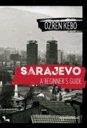 SARAJEVO - A BEGINNERS GUIDE - ozren kebo