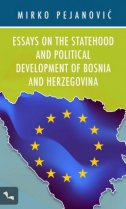 ESSAYS ON THE STATEHOOD AND POLITICAL DEVELOPMENT OF BOSNIA AND HERZEGOVINA - mirko pejanović