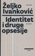 IDENTITET I DRUGE OPSESIJE - željko ivanković