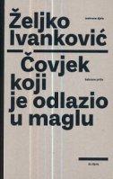 ČOVJEK KOJI JE ODLAZIO U MAGLU - željko ivanković