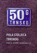 POLA STOLJEĆA TRNSKOG - Priča jedne generacije - kristian ur. strukić
