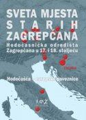 SVETA MJESTA STARIH ZAGREPČANA - Hodočasnička odredišta Zagrepčana u 17. i 18. stoljeću (elektroničko izdanje)
