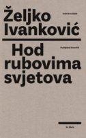 HOD RUBOVIMA SVJETOVA - željko ivanković