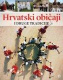 HRVATSKI OBIČAJI I DRUGE TRADICIJE - zoran (ur.) maljković