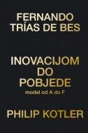 INOVACIJOM DO POBJEDE - model od A do F - philip kotler, fernando trias de bes