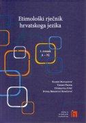 ETIMOLOŠKI RJEČNIK HRVATSKOGA JEZIKA - 1. SVEZAK (A-Nj) - grupa autora