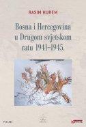 BOSNA I HERCEGOVINA U DRUGOM SVJETSKOM RATU 1941-1945. - rasim hurem