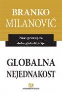 GLOBALNA NEJEDNAKOST - Novi pristup za doba globalizacije - branko milanović