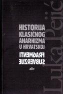 HISTORIJA KLASIČNOG ANARHIZMA U HRVATSKOJ - Fragmenti subverzije - luka pejić