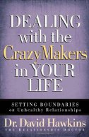 DEALING WITH THE CRAZYMAKERS IN YOUR LIFE - david hawkins
