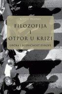 FILOZOFIJA I OTPOR U KRIZI - Grčka i budućnost Evrope - costas douzinas
