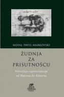 ŽUDNJA ZA PRISUTNOŠĆU - Filozofija reprezentacije od Platona do Dekreta - michal pawel markowsky
