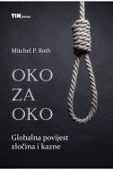 OKO ZA OKO - Globalna povijest zločina i kazne - mitchel p. roth