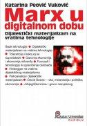MARX U DIGITALNOM DOBU - Dijalektički materijalizam na vratima tehnologije - katarina peović vuković
