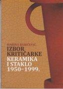 IZBOR KRITIČARKE - Keramika i staklo 1950-1999. - marina baričević