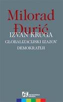 IZVAN KRUGA - GLOBALIZACIJSKI IZAZOV DEMOKRATIJI - milorad đurić
