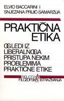 PRAKTIČNA ETIKA - Ogledi iz liberalnoga pristupa nekim problemima praktične etike - snježana prijić-samaržija, elvio baccarini