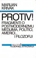 PROTIV! - Fragmenti o postmodernizmu medijima, politici, Americi... i filozofiji - marijan krivak