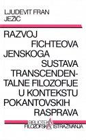 RAZVOJ FICHTEOVA JENSKOGA SUSTAVA TRANSCENDENTALNE FILOZOFIJE U KONTEKSTU POKANTOVSKIH RASPRAVA - ljudevit fran ježić