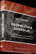 GEOPOLITIKA ENERGIJE - igor dekanić