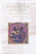 PAVAO RITTER VITEZOVIĆ I NJEGOVO DOBA (1652 - 1713) - grupa autora
