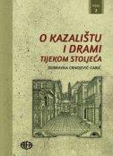 O KAZALIŠTU I DRAMI TIJEKOM STOLJEĆA - Knjiga 2. - dubravka crnojević-carić