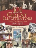 101 GREAT ILLUSTRATORS FROM THE GOLDEN AGE 1890-1925 - jeff a. menges