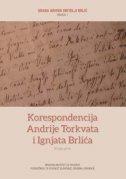 KORESPONDENCIJA ANDRIJE TORKVATA I IGNJATA BRLIĆA, Knjiga prva: Pisma 1846.-1856. - mato prir. artuković, vlasta prir. švoger, mica prir. orban kljajić