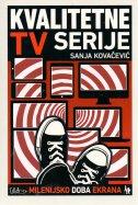 KVALITETNE TV SERIJE - Milenijsko doba ekrana - sanja kovačević