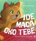 IDE MACA OKO TEBE - Pjesme i brojalice za namlađe - željka (ilustr.) mezić