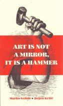 ART IS NOT A MIRROR, IT IS A HAMMER - dejan kršić, marko golub