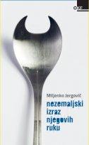 NEZEMALJSKI IZRAZ NJEGOVIH RUKU - miljenko jergović
