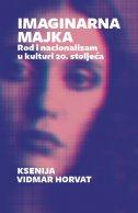 IMAGINARNA MAJKA - Rod i nacionalizam u kulturi 20. stoljeća - ksenija vidmar horvat