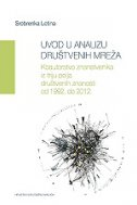 UVOD U ANALIZU DRUŠTVENIH MREŽA - Koautorstvo znanstvenika iz triju polja društvenih znanosti od 1992. do 2012. - srebrenka letina