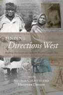 Finding Directions West - Readings That Locate and Dislocate Western Canada's Past - george collpitts, heather devine
