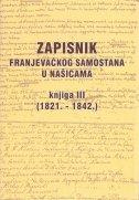 ZAPISNIK FRANJEVAČKOG SAMOSTANA U NAŠICAMA, knjiga III (1821.-1842.) - tamara (ur.) tvrtković, milan ur. vrbanus