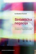 SINTAKTIČKA NEGACIJA - Usporedna analiza sintaktičke negacije u hrvatskome i makedonskome jeziku - iva nazalević čučević