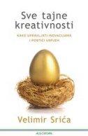 SVE TAJNE KREATIVNOSTI - Kako upravljati inovacijama i postići uspjeh - velimir srića
