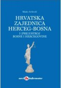 HRVATSKA ZAJEDNICA HERCEG - BOSNA I (PRE)USTROJ BOSNE I HERCEGOVINE - mato arlović