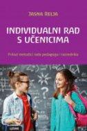 INDIVIDUALNI RAD S UČENICIMA - Prilozi metodici rada pedagoga i razrednika - jasna relja