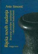 RIJEKA NOVIH NADANJA - Stvaranje poželjne sadašnjosti i okrenutost budućnosti, knjiga treća - ante simonić