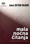 MALA NOĆNA ČITANJA - Hrvatski roman 2011.-2015. - dunja detoni dujmić