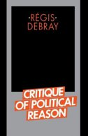 CRITIQUE OF POLITICAL REASON - regis debray